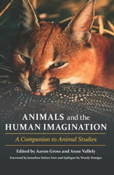 Animals and the Human Imagination - A Companion to Animal Studies ebook by