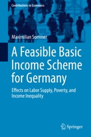 A Feasible Basic Income Scheme for Germany - Effects on Labor Supply, Poverty, and Income Inequality ebook by Maximilian Sommer