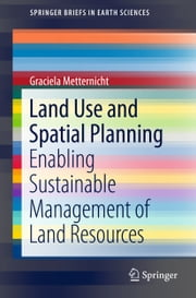 Land Use and Spatial Planning - Enabling Sustainable Management of Land Resources ebook by Graciela Metternicht