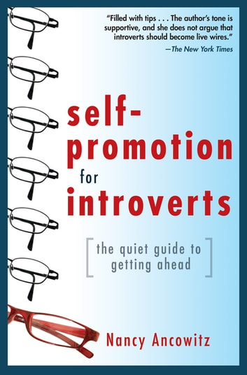 Self-Promotion for Introverts: The Quiet Guide to Getting Ahead ebook by Nancy Ancowitz