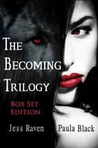 The Becoming Trilogy Box Set (Books 1-3) ebook by Paula Black