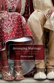 Arranging Marriage - Conjugal Agency in the South Asian Diaspora ebook by Marian Aguiar