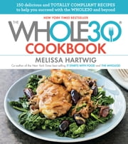 The Whole30 Cookbook - 150 Delicious and Totally Compliant Recipes to Help You Succeed with the Whole30 and Beyond ebook by Melissa Hartwig