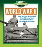 World War II - Step into the Action and behind Enemy Lines from Hitler's Rise to Japan's Surrender ebook by Stuart A.P. Murray