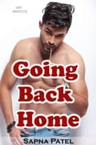 Gay Erotica: Going Back Home ebook by Sapna Patel