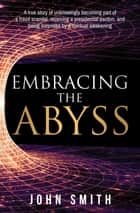 Embracing The Abyss ebook by John Smith