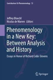 Phenomenology in a New Key: Between Analysis and History - Essays in Honor of Richard Cobb-Stevens ebook by Jeffrey Bloechl,Nicolas de Warren