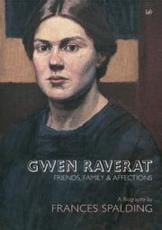 Gwen Raverat - Friends, Family and Affections ebook by Frances Spalding