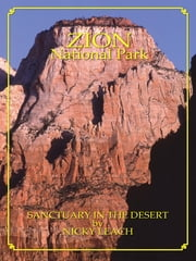 Zion National Park: Sanctuary In The Desert by Nicky Leach ebook by Nicky Leach