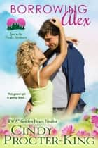 Borrowing Alex (A Romantic Comedy) ebook by Cindy Procter-King