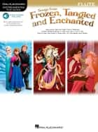Songs from Frozen, Tangled and Enchanted - Flute Songbook ebook by Hal Leonard Corp.