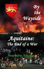 By the Wayside ... Aquitaine: The End of a War ebook by Annemarie Nikolaus