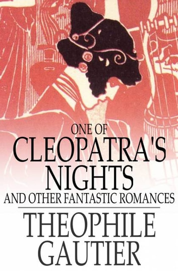 One of Cleopatra's Nights - And Other Fantastic Romances ebook by Theophile Gautier