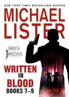 Written in Blood Volume 3 -- 3 Complete Novels: Innocent Blood, Blood Money, Blood Moon ebook by Michael Lister