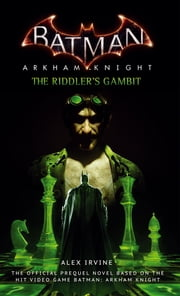 Batman: Arkham Knight - The Riddler's Gambit ebook by Alex Irvine