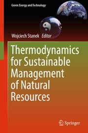 Thermodynamics for Sustainable Management of Natural Resources ebook by Wojciech Stanek
