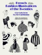 French Fashion Illustrations of the Twenties - 634 Cuts from La Vie Parisienne ebook by Carol Belanger Grafton