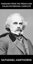 Passages From the French and Italian Notebooks, Complete [mit Glossar in Deutsch] ebook by Nathaniel Hawthorne, Eternity Ebooks