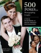 500 Poses for Photographing Couples - A Visual Sourcebook for Digital Portrait Photographers ebook by Michelle Perkins