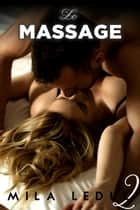 Le MASSAGE - Tome 2 ebook by Mila Leduc