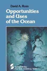 Opportunities and Uses of the Ocean ebook by David A. Ross