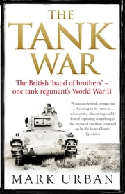 The Tank War - The Men, the Machines and the Long Road to Victory ebook by Mark Urban