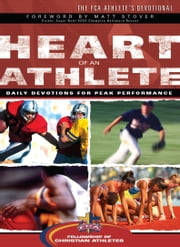 Heart of an Athlete - Daily Devotions for Peak Performance ebook by Fellowship of Christian Athletes,Matt Stover
