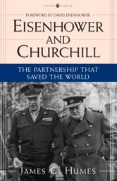 Eisenhower and Churchill - The Partnership That Saved the World ebook by James C. Humes