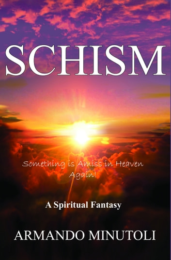 Schism, Something Is Amiss In Heaven Again! ebook by Armando Minutoli