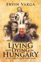 Living and Dying in Hungary ebook by Ervin Varga