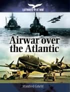 Airwar over the Atlantic ebook by Manfred Griehl