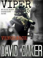 VIPER 5 - Vengeance - VIPER, #5 ebook by David Baker