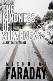 The Kindness of Strangers: A Short Tale of Terror ebook by Nicholas Faraday