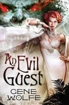 An Evil Guest ebook by Gene Wolfe