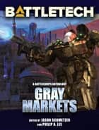 BattleTech: Gray Markets - A BattleTech Anthology ebook by Philip A. Lee, Jason Schmetzer, Editor