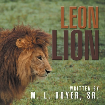Leon Lion ebook by M. L. Boyer Sr.