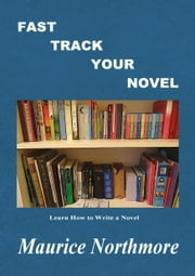Fast Track Your Novel ebook by Maurice Northmore