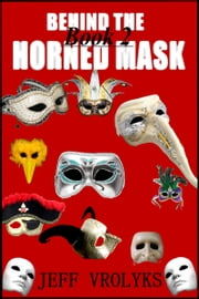 Behind The Horned Mask: Book 2 ebook by Jeff Vrolyks