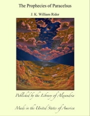 The Prophecies of Paracelsus ebook by J. K. William Rider