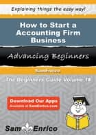 How to Start a Accounting Firm Business ebook by Mildred Stevenson