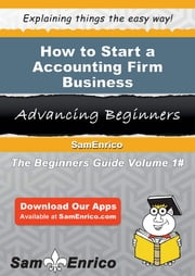 How to Start a Accounting Firm Business - How to Start a Accounting Firm Business ebook by Mildred Stevenson