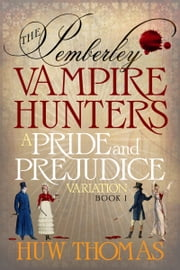 The Pemberley Vampire Hunters: Book I: A Pride and Prejudice Variation ebook by Huw Thomas