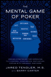The Mental Game of POker - Proven Strategies for Improving Tilt Control, Confidence, Motivation, Coping with Variance, and More ebook by Jared Tendler