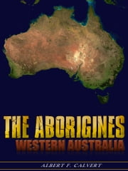 The Aborigines of Western Australia ebook by Albert F. Calvert