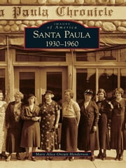 Santa Paula - 1930-1960 ebook by Mary Alice Orcutt Henderson