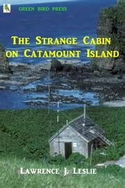The Strange Cabin on Catamount Island ebook by Lawrence J. Leslie
