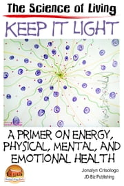 Keep It Light: A Primer on Energy, Physical, Mental, and Emotional Health ebook by Jonalyn Crisologo