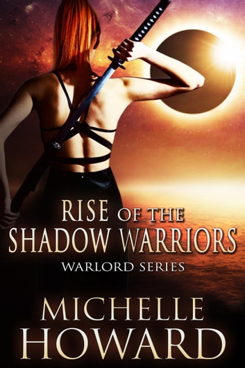 Rise of the Shadow Warriors - Warlord Series, #4 ebook by Michelle Howard