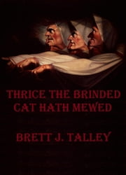 Thrice The Brinded Cat Hath Mewed ebook by Brett Talley