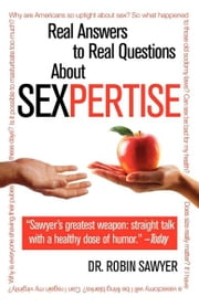 Sexpertise - Real Answers to Real Questions About Sex ebook by Kobo.Web.Store.Products.Fields.ContributorFieldViewModel